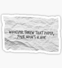 vine quote - whoever threw that paper, your mom's a hoe Sticker