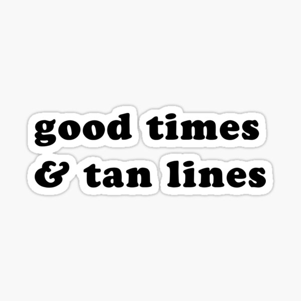 good times and tan lines Sticker