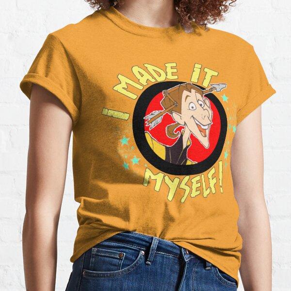 I MADE IT...MYSELF!!! Classic T-Shirt