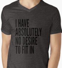 I Have Absolutely No Desire To Fit In Black Text Men's V-Neck T-Shirt