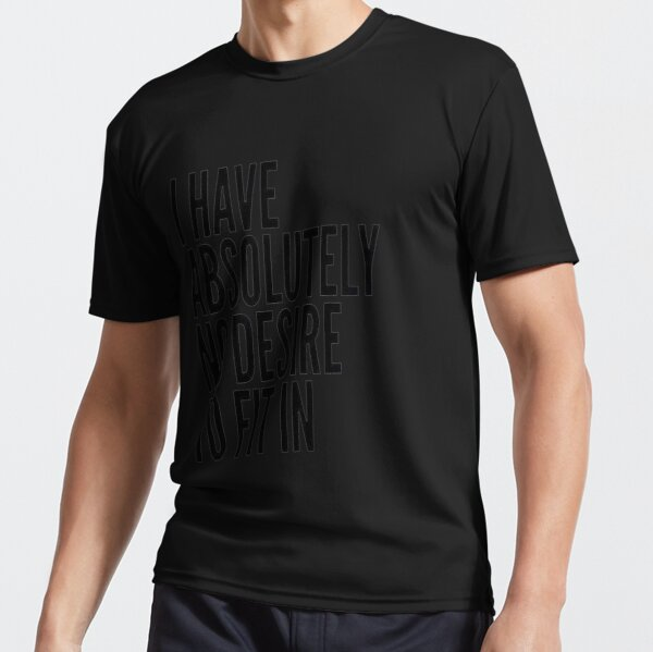 I Have Absolutely No Desire To Fit In Black Text Active T-Shirt