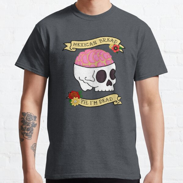 Funny Latinx Mexican Bread Til I'm Dead Classic T-Shirt