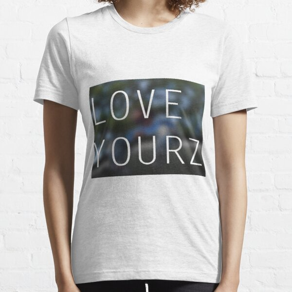 LOVE YOURZ Essential T-Shirt