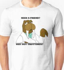 NEED A FRIEND? WHY NOT TROTTIMUS? Unisex T-Shirt