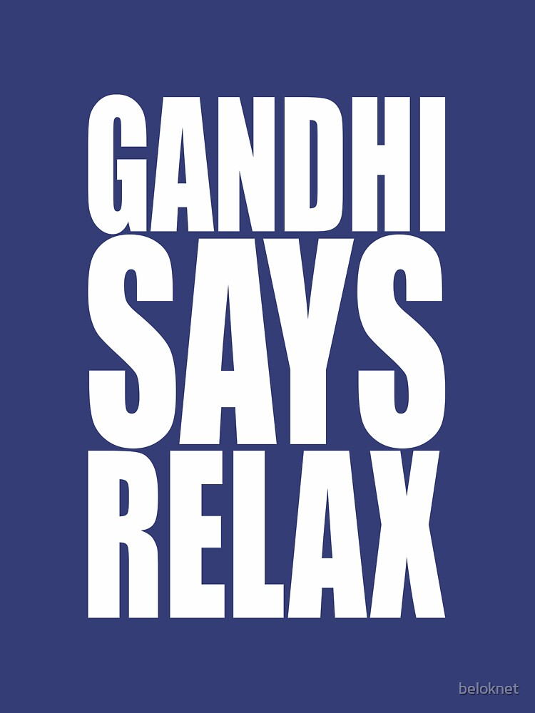 Gandhi Says Relax by beloknet