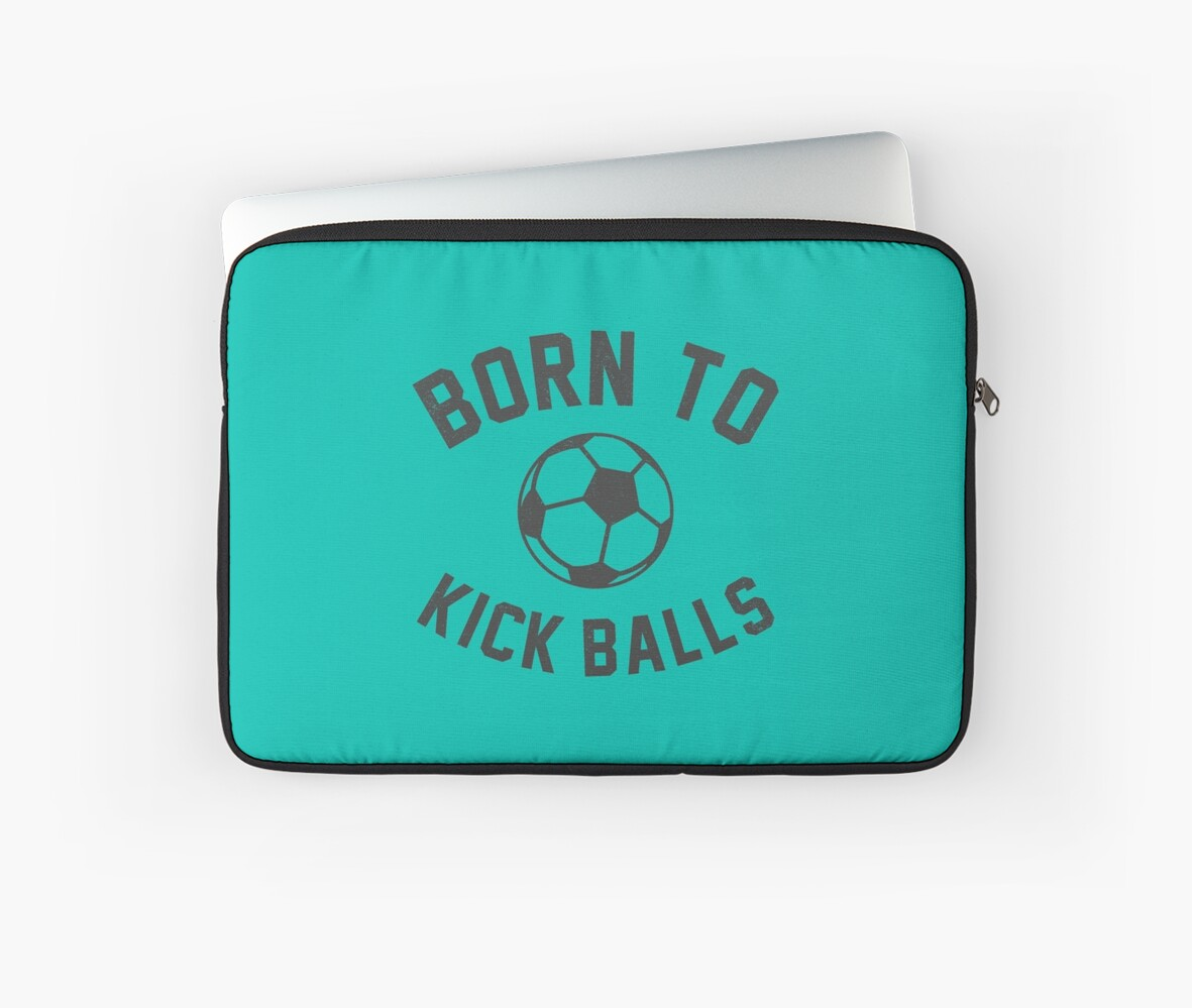 Funny Soccer Quotes   Born To Kick Balls Funny Soccer Quotes Laptop Sleeves By Goodspy