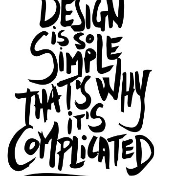 Design is so simple that's why it's complicated by manoian