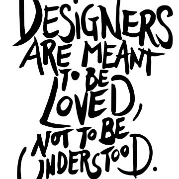 Designers are meant to be loved, not understood by manoian