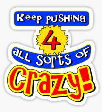 Keep pushing for all sorts of crazy! Sticker