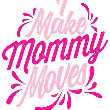 I Make Mommy Moves by amomslife