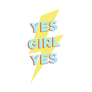 Women's Empowerment 'Yes Girl Yes' for Strong Women by ohlalatees