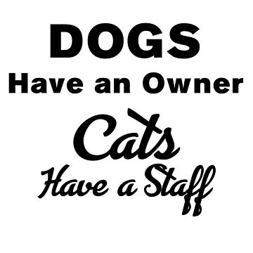DOGS HAVE OWNERS - CATS, STAFF by CalliopeSt
