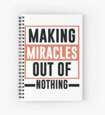 Making Miracles Out of Nothing - Novelty  Spiral Notebook