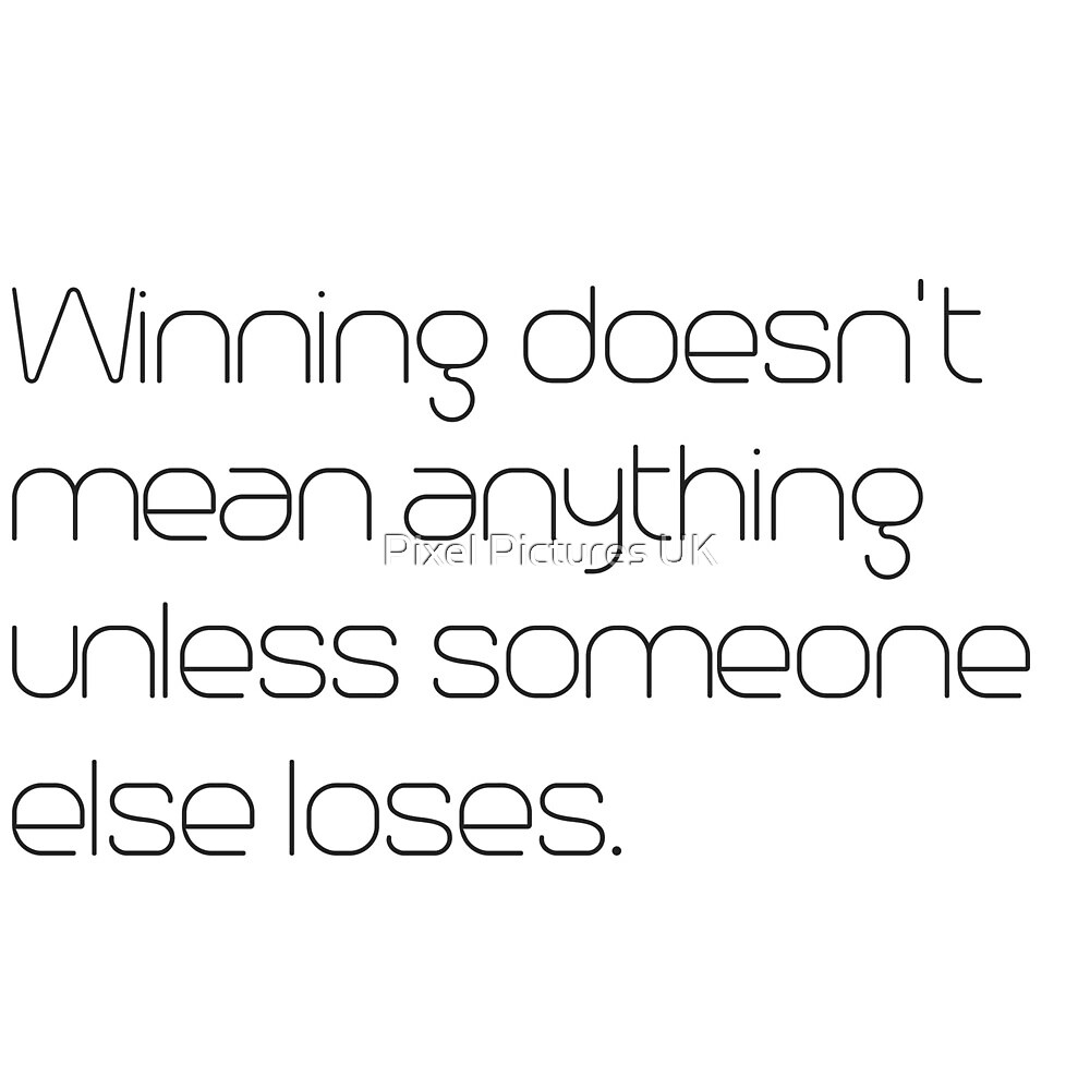 Winning doesn't mean anything.. by swrecordsuk