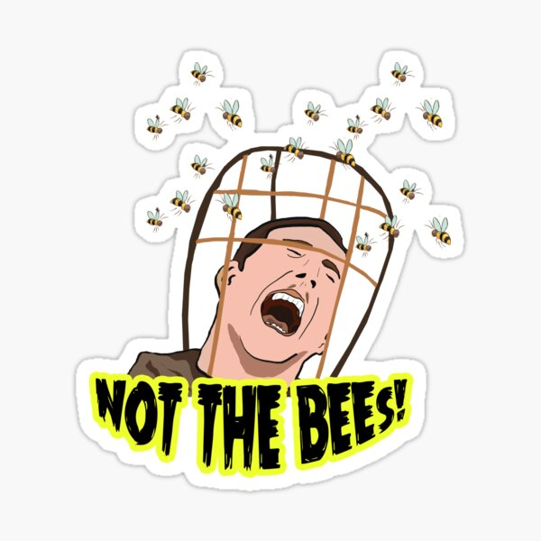 NOT THE BEES! Sticker