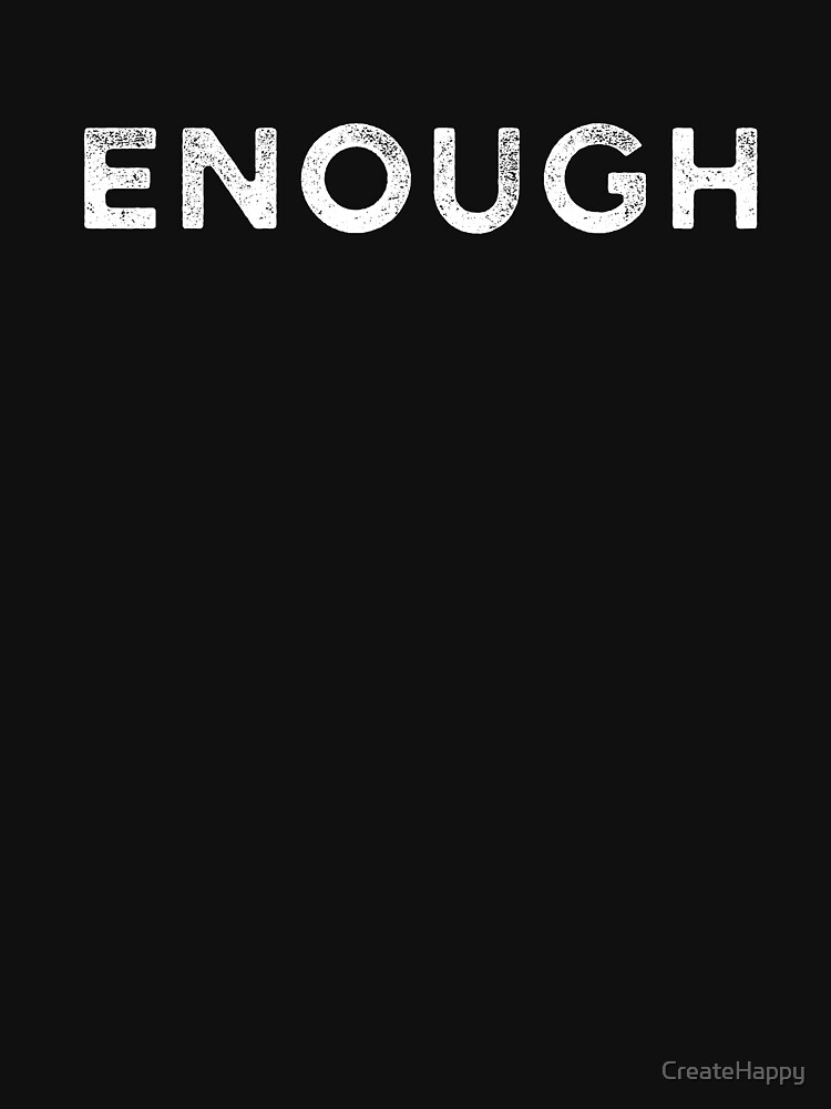 Enough by CreateHappy