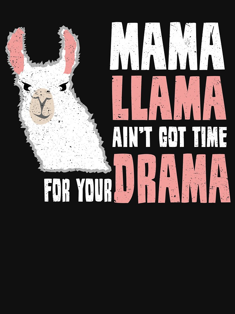 Mama Llama Ain't Got Time for Your Drama Mother Mom  by kieranight