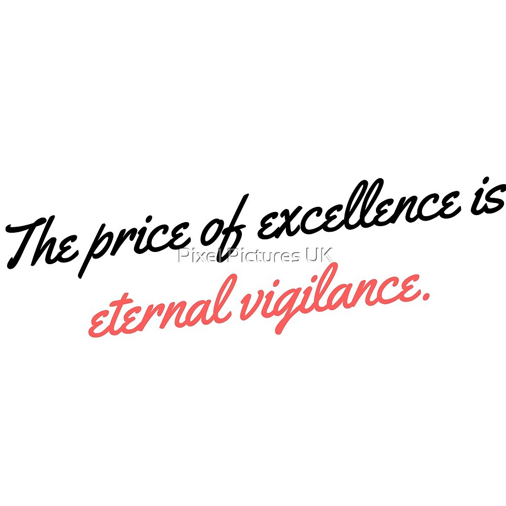 The price of excellence is eternal vigilance. by swrecordsuk