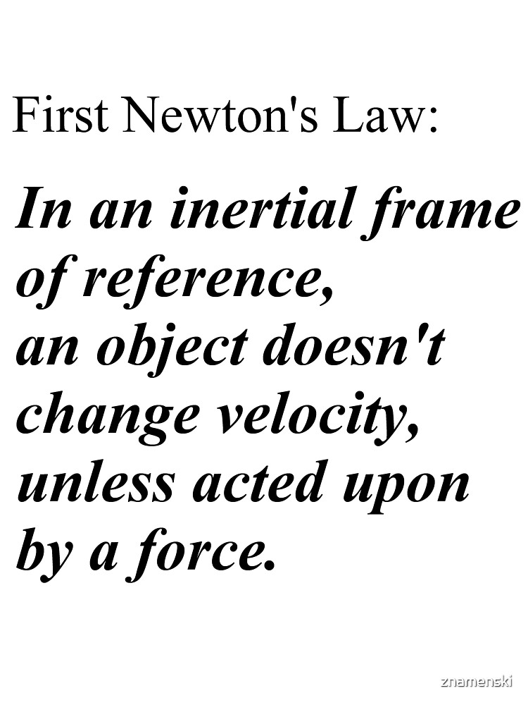 First Newton's Law: In an inertial frame of reference, an object doesn't change velocity, unless acted upon by a force. #Physics by znamenski