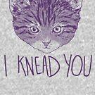 I Knead You by wytrab8