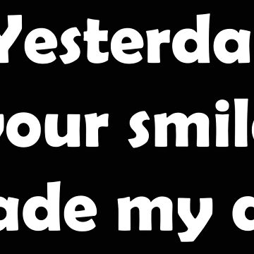 Yesterday your smile made my day by ArtRem