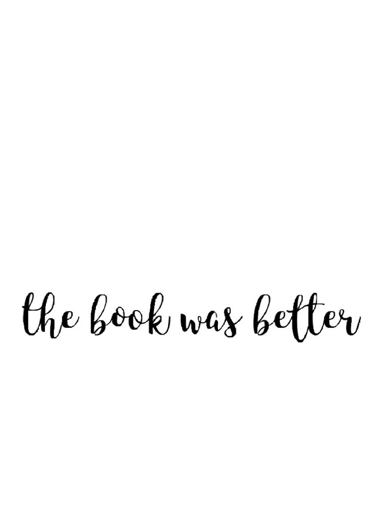 The book was better by azaleas