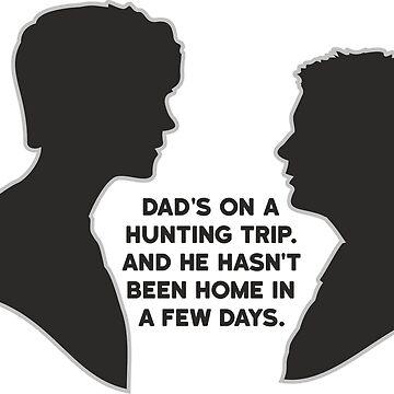 Sam & Dean, Dad's on a Hunting Trip sticker by DaniiAnn