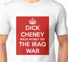 Dick Cheney Made Money Off The Iraq War Unisex T-Shirt