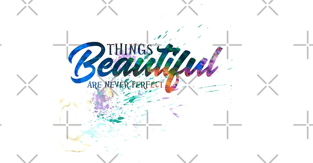 Beautiful things are never perfect by Desire-inspire