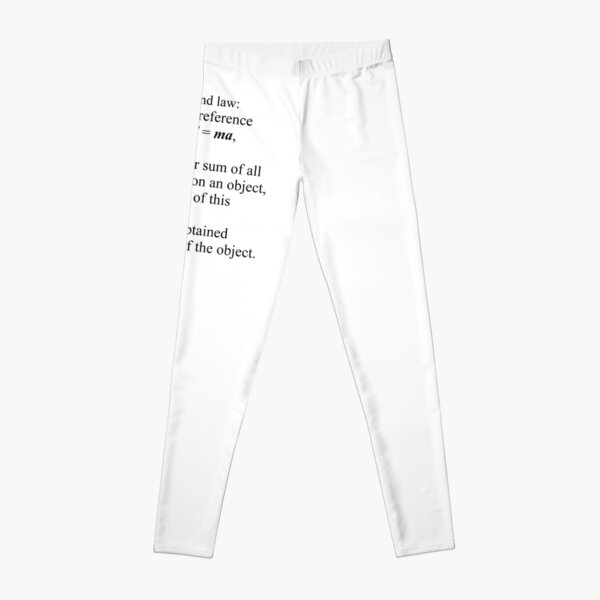 Newton's second law: In an inertial reference frame F = ma Leggings
