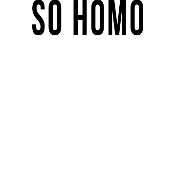 So Homo by coldsmoked
