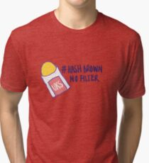 Hash Brown No Filter! Tri-blend T-Shirt