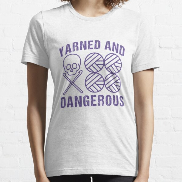 Yarned And Dangerous Shirt Crochet Knitting Humor Pun UV Tee Essential T-Shirt