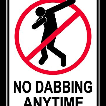 No Dabbing Anytime Sign by reapolo
