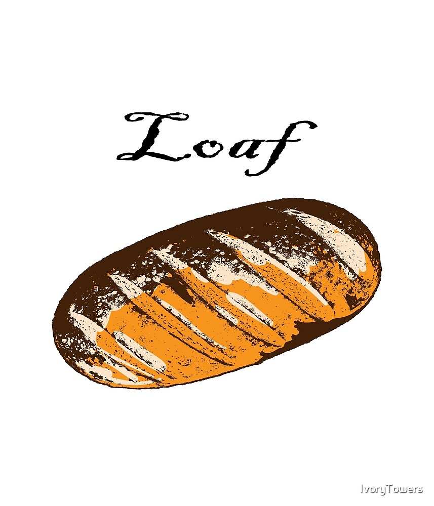 Loaf! Artistic Representation of bread by IvoryTowers