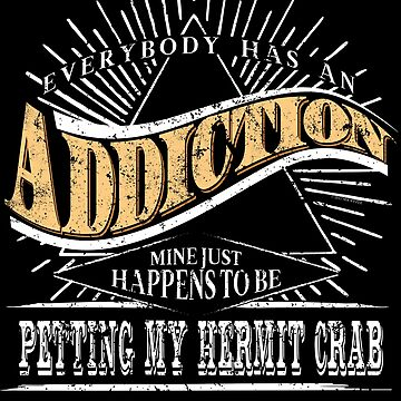 Addiction Is Hermit Crab Shirt Gift Pet Hermit Crab by shoppzee