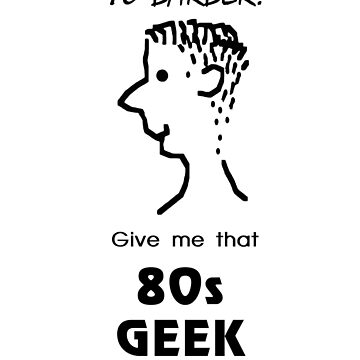 Yo barber! Give me that 80s geek look! by GwoodDesign
