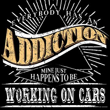 Addiction Is Working On Cars Shirt Gift Auto Mechanic by shoppzee
