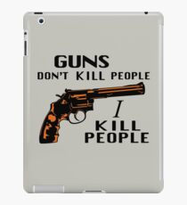 Guns Don't Kill People I Kill People iPad Case/Skin