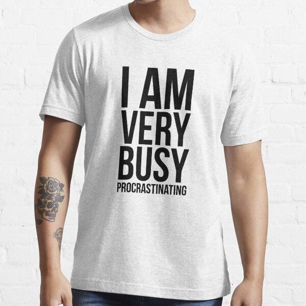 I am very busy (procrastinating) - Black Essential T-Shirt