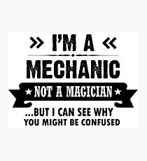 I'm a Mechanic Not a Magician Photographic Print