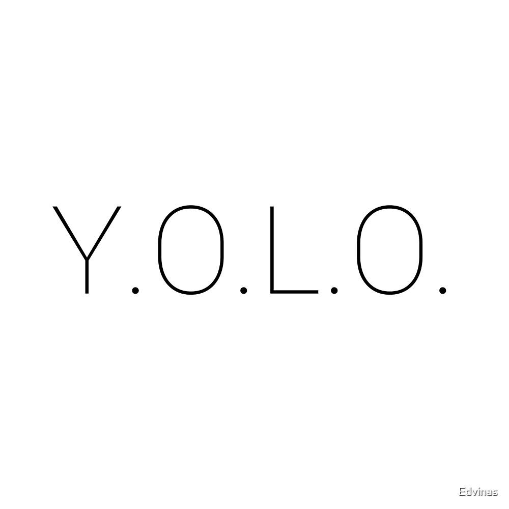 Y.O.L.O by Edvinas