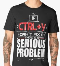 If Control Y  Can't Fix It There Is A Serious Problem Men's Premium T-Shirt