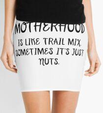 Motherhood is like a trail mix. sometimes it's just nuts.  Mini Skirt