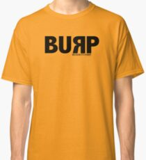 BURP - Because its Funny Classic T-Shirt