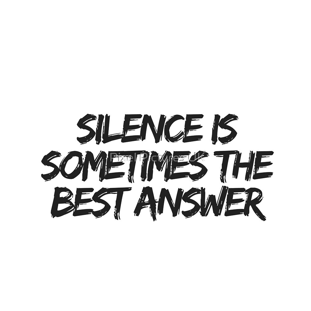 Silence is sometimes the best answer.. by swrecordsuk