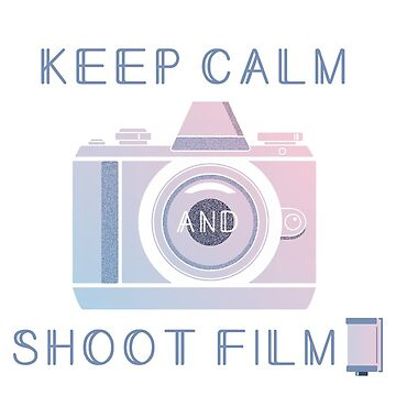 Keep Calm and Shoot Film by Mesori