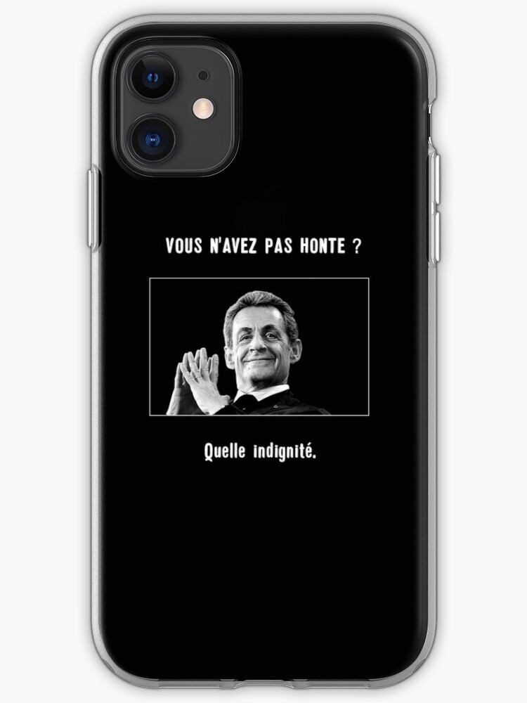 Vous N Avez Pas Honte Nicolas Sarkozy French President Aren T You Ashamed Iphone Case Cover By Dgty Redbubble