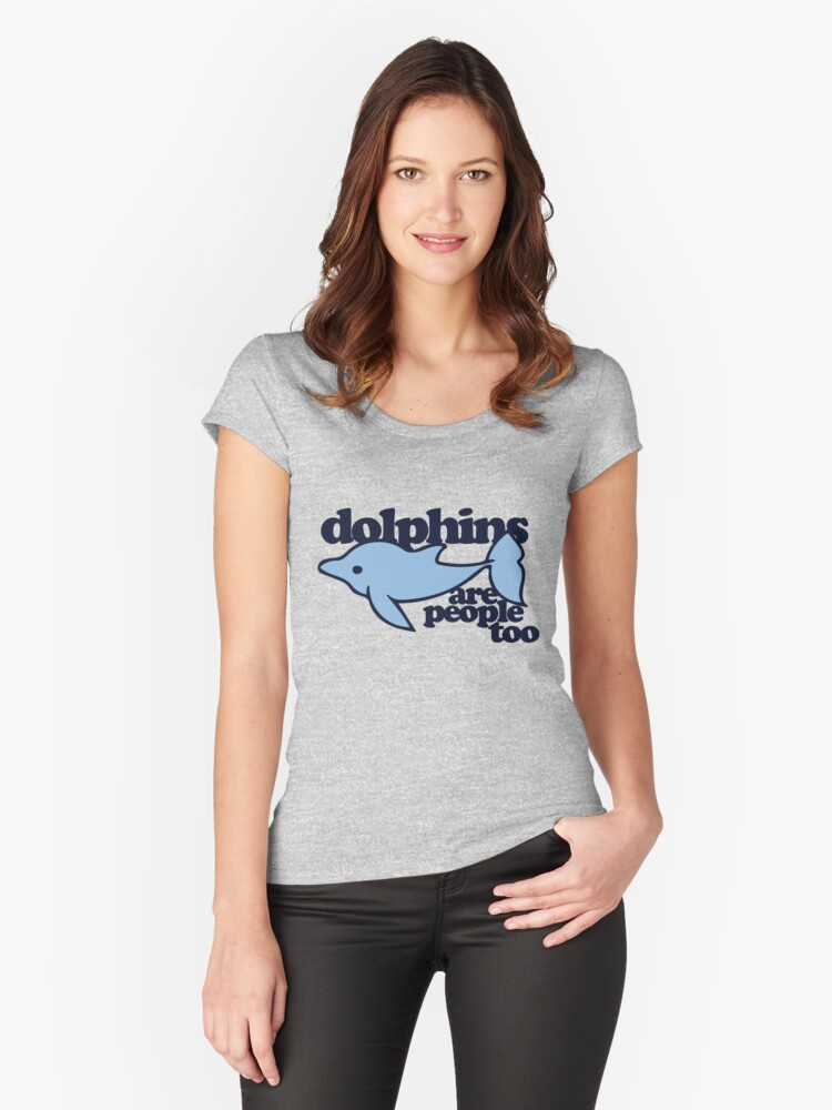 Dolphins are people too Women's Fitted Scoop T-Shirt Front