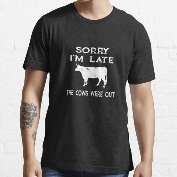 Farmer Cattle Cows Tshirts - Funny cow Tshirt Sorry I'M Late The Cows Were Out Gift Idea tshirt and mugs cows tshirts Essential T-Shirt